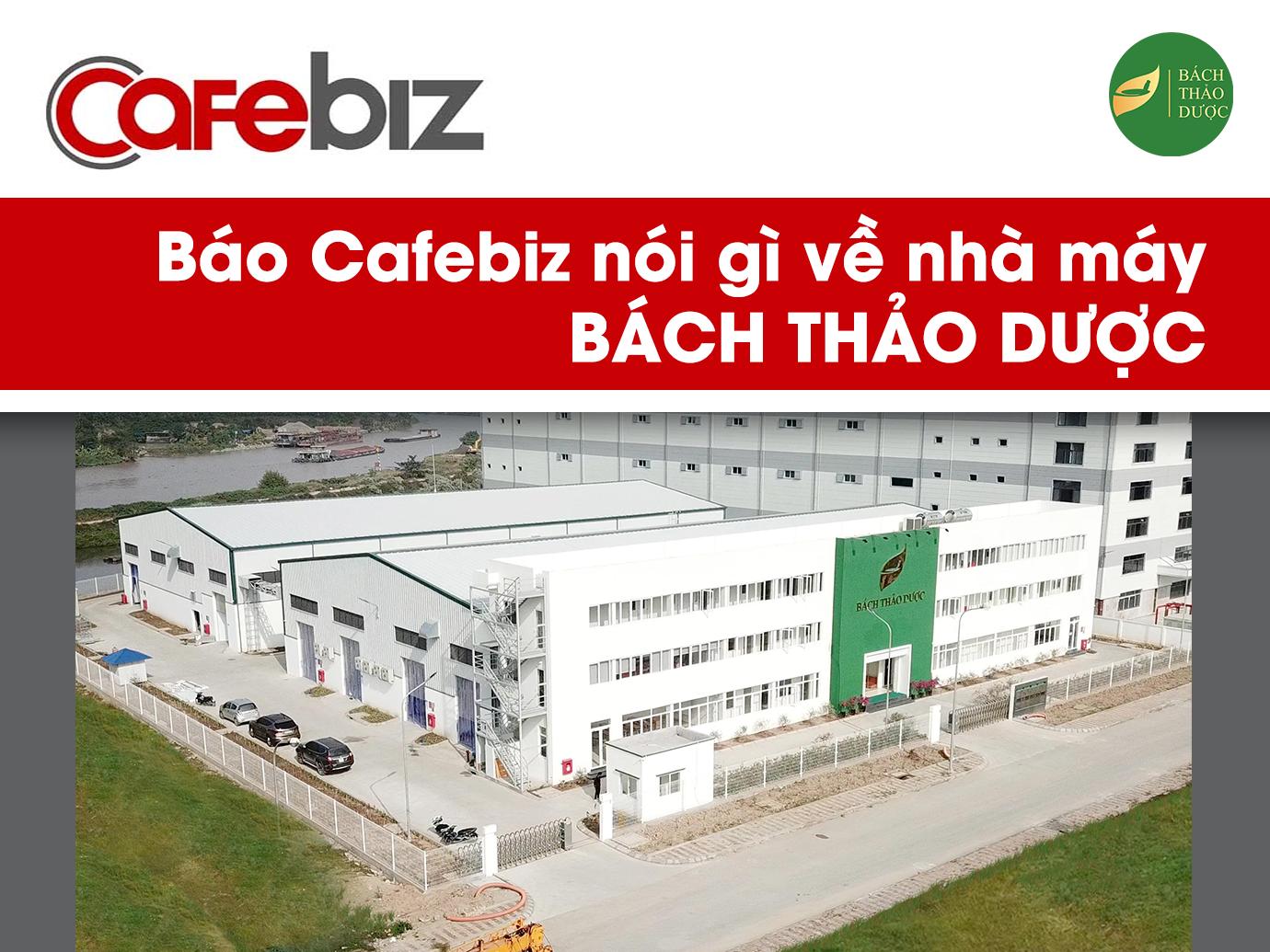 Báo Cafebiz nói gì về nhà máy BÁCH THẢO DƯỢC